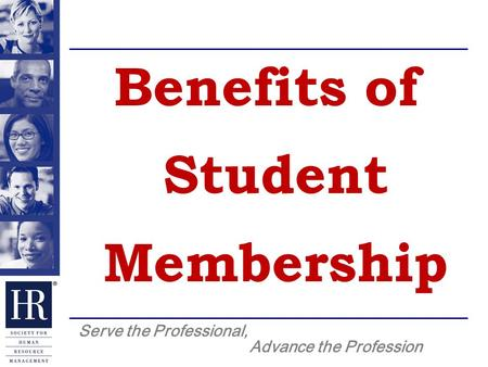 Serve the Professional, Advance the Profession Benefits of Student Membership.