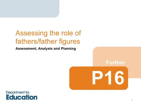 Assessment, Analysis and Planning Further Assessing the role of fathers/father figures P16 1.