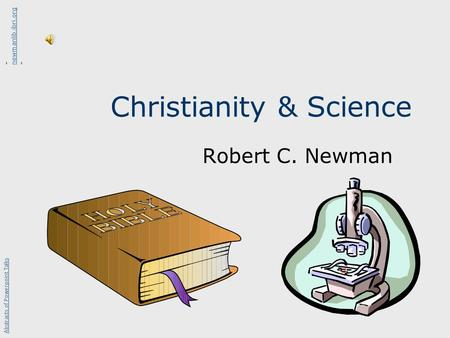 Christianity & Science Robert C. Newman Abstracts of Powerpoint Talks - newmanlib.ibri.org - newmanlib.ibri.org.