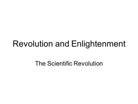 Revolution and Enlightenment The Scientific Revolution.