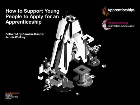 How to Support Young People to Apply for an Apprenticeship Delivered by Caroline Mason / Jennie Winkley.