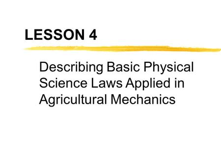 LESSON 4 Describing Basic Physical Science Laws Applied in Agricultural Mechanics.