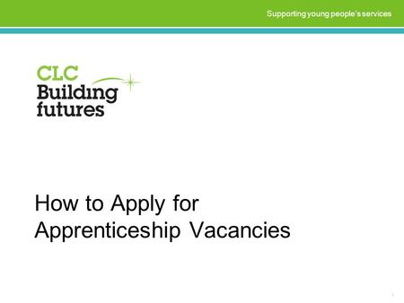 How to Apply for Apprenticeship Vacancies 1 Supporting young people's services.