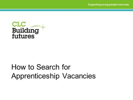 How to Search for Apprenticeship Vacancies 1 Supporting young people's services.