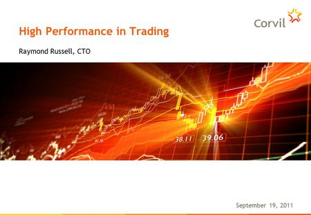 High Performance in Trading September 19, 2011 Raymond Russell, CTO.