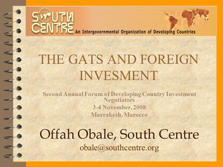 THE GATS AND FOREIGN INVESMENT Second Annual Forum of Developing Country Investment Negotiators 3-4 November, 2008 Marrakesh, Morocco Offah Obale, South.