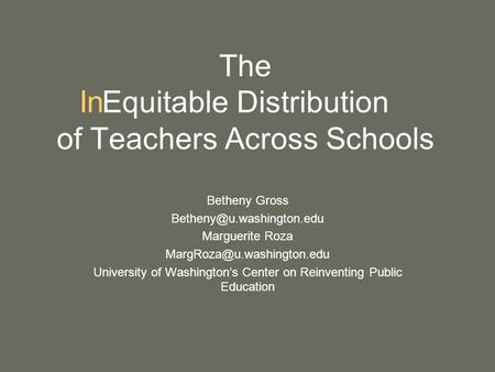 The Equitable Distribution of Teachers Across Schools Betheny Gross Marguerite Roza University of Washington's.