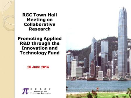 20 June 2014 RGC Town Hall Meeting on Collaborative Research Promoting Applied R&D through the Innovation and Technology Fund.