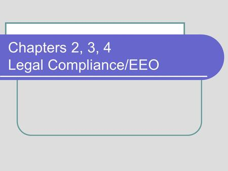 Chapters 2, 3, 4 Legal Compliance/EEO. 2-2 Sources of Laws and Regulations Common law Employment at will State and Federal Constitutional Laws Example: