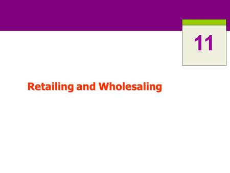 Retailing and Wholesaling 11. 11-2 ROAD MAP: Previewing the Concepts Explain the roles of retailers and wholesalers in the distribution channel. Explain.