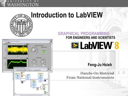 Hands-On Material From National Instruments Introduction to LabVIEW Feng-Ju Hsieh.