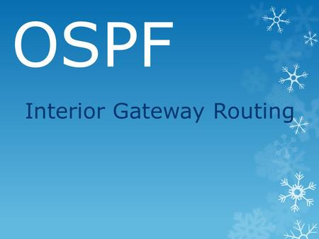 OSPF Interior Gateway Routing. Introduction:  Intra ‐ domain routing: inside an AS, org.  Also called interior gateway protocol.  Early protocols used.