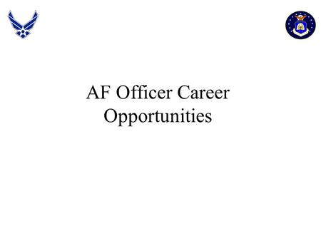 AF Officer Career Opportunities Quote My idea of long-range planning is lunch - Frank Ogden.