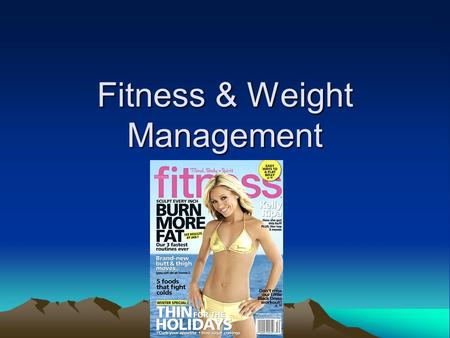 Fitness & Weight Management. What is Fitness? Fitness is the ability to meet the demands of day-to-day life.