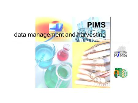PIMS data management and harvesting. General Introduction Design a LIMS Protein Production Data Model What can PIMS do for you?