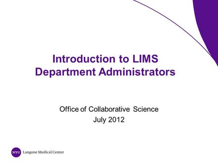 Introduction to LIMS Department Administrators Office of Collaborative Science July 2012.