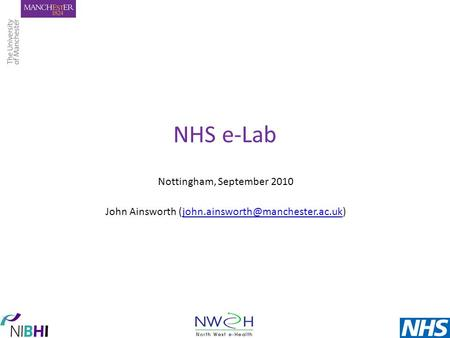 NHS e-Lab Nottingham, September 2010 John Ainsworth