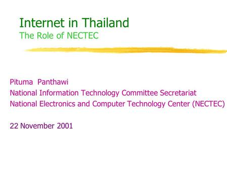 Internet in Thailand The Role of NECTEC Pituma Panthawi National Information Technology Committee Secretariat National Electronics and Computer Technology.