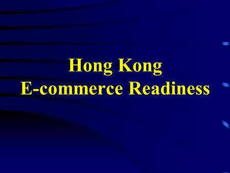 Hong Kong E-commerce Readiness. APEC E-commerce Readiness Assessment Guide 2 The assessment helps identify actions needed to improve e-commerce environment.