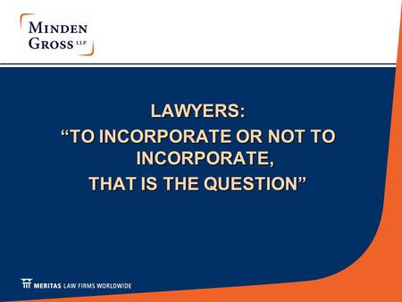 "LAWYERS: ""TO INCORPORATE OR NOT TO INCORPORATE, THAT IS THE QUESTION"""