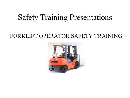 Safety Training Presentations FORKLIFT OPERATOR SAFETY TRAINING.