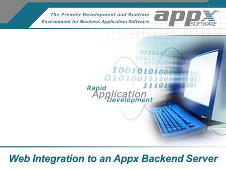 Web Integration to an Appx Backend Server. Unix web servers + CGI Win2K web servers + ASP Win2K web servers + ODBC Processing requests Generating HTML.