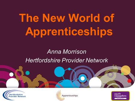 The New World of Apprenticeships Anna Morrison Hertfordshire Provider Network.
