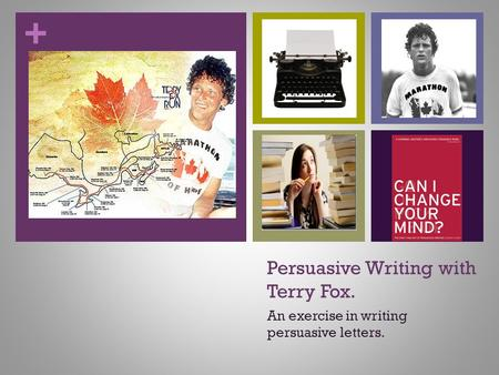 + Persuasive Writing with Terry Fox. An exercise in writing persuasive letters.