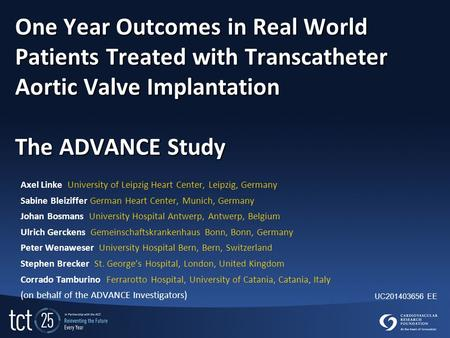 One Year Outcomes in Real World Patients Treated with Transcatheter Aortic Valve Implantation The ADVANCE Study Axel Linke University of Leipzig Heart.