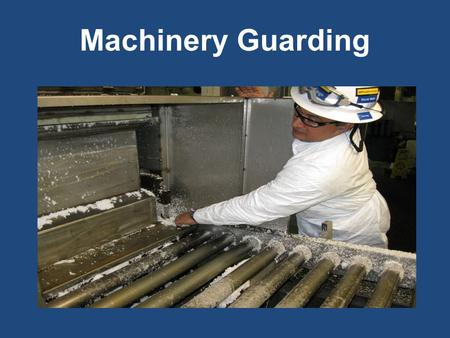 Machinery Guarding. Why are we here today? Training objectives –Explain the general requirements for guarding the hazardous of machines –Explain safety.