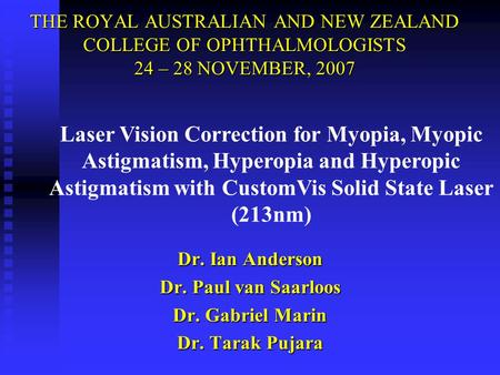 Laser Vision Correction for Myopia, Myopic Astigmatism, Hyperopia and Hyperopic Astigmatism with CustomVis Solid State Laser (213nm) THE ROYAL AUSTRALIAN.