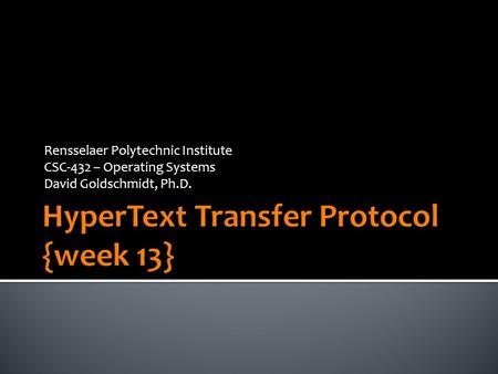 Rensselaer Polytechnic Institute CSC-432 – Operating Systems David Goldschmidt, Ph.D.
