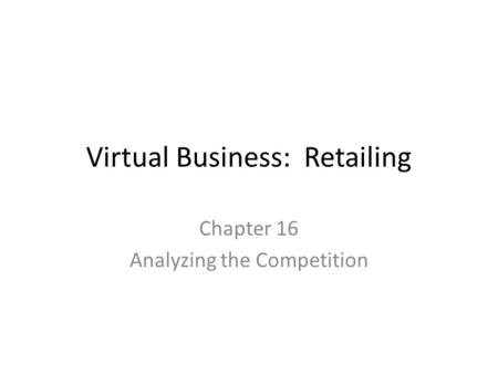 Virtual Business: Retailing Chapter 16 Analyzing the Competition.