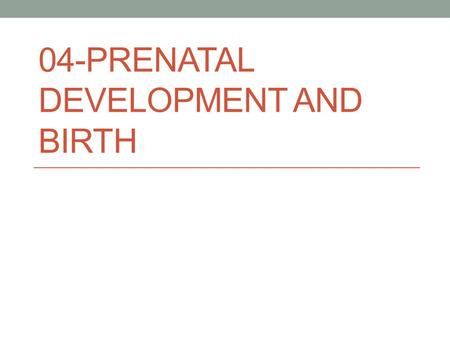 04-PRENATAL DEVELOPMENT AND BIRTH. Prenatal development.