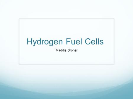 Hydrogen Fuel Cells Maddie Droher. What is a fuel cell? An energy conversion device set to replace combustion engines and additional batteries in a number.