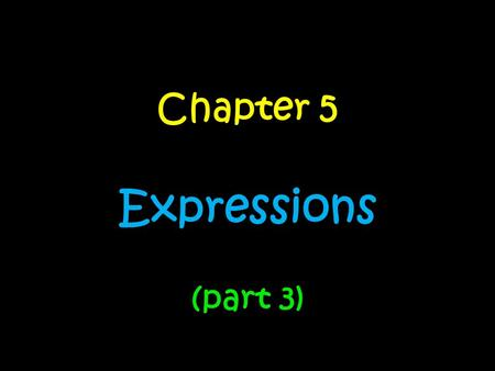Chapter 5 Expressions (part 3). Day….. 1.Translating Written ExpressionsTranslating Written Expressions 2.Writing Numerical ExpressionsWriting Numerical.
