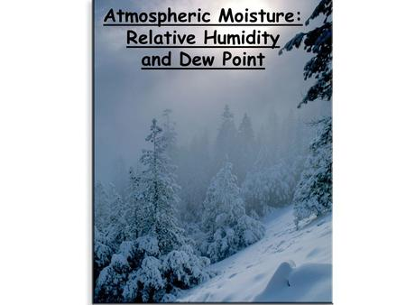 Atmospheric Moisture: Relative Humidity and Dew Point.