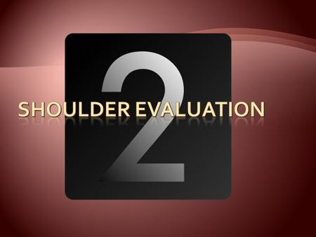 Shoulder Evaluation.