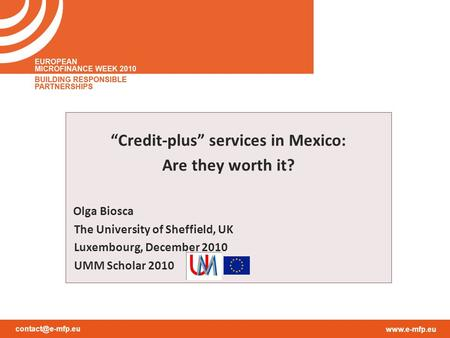 """Credit-plus"" services in Mexico: Are they worth it? Olga Biosca The University of Sheffield, UK Luxembourg, December 2010."