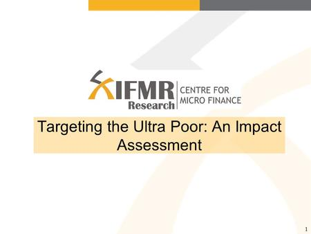 1 Targeting the Ultra Poor: An Impact Assessment.
