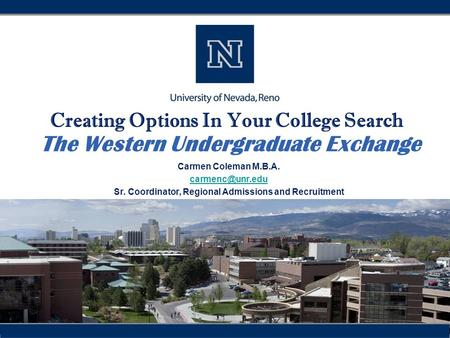 Creating Options In Your College Search The Western Undergraduate Exchange Carmen Coleman M.B.A. Sr. Coordinator, Regional Admissions and.