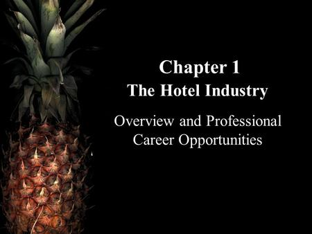 Chapter 1 The Hotel Industry Overview and Professional Career Opportunities.