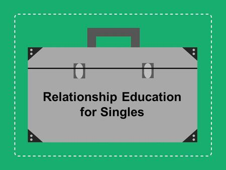 Relationship Education for Singles. Jennifer L. Baker, Psy.D. Anne B. Summers, Ph.D. Debbi Steinmann, M.A. Training Instructor / Mentors Melissa A. Gibson,