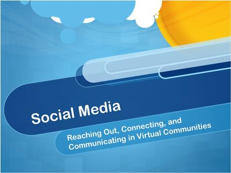 Social Media Reaching Out, Connecting, and Communicating in Virtual Communities.