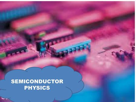 SEMICONDUCTOR PHYSICS. BAND THEORY OF SOLIDS  Ge and Si are pure semiconductors  Electronic configuration of Si is  1S 2, 2S 2, 2P 6, 3S 2, 3P 2.