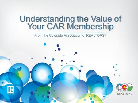 Understanding the Value of Your CAR Membership From the Colorado Association of REALTORS ®