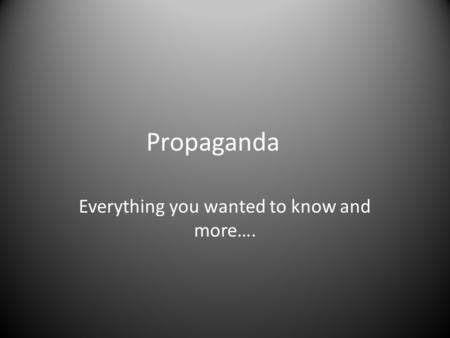 Propaganda Everything you wanted to know and more….