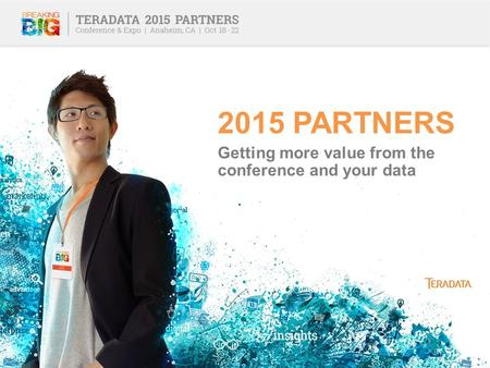 2015 PARTNERS Getting more value from the conference and your data.
