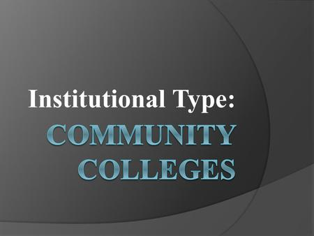 Institutional Type:. QUESTION: In Arkansas, what must a college have in order to use the word 'Community' in it's name? ANSWER: A local tax.