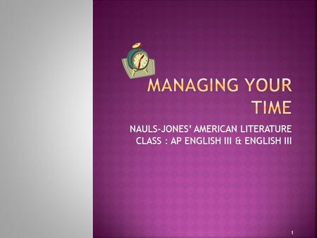 NAULS-JONES' AMERICAN LITERATURE CLASS : AP ENGLISH III & ENGLISH III 1.